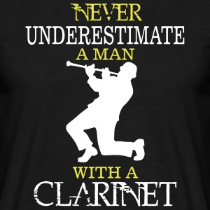 NEVER UNDERESTIMATE A MAN WITH A CLARINET! T-Shirts - Men's T-Shirt