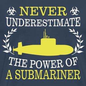 NEVER UNDERESTIMATE THE POWER OF A SUBMARINE DRIVER! T-Shirts - Men's Premium T-Shirt