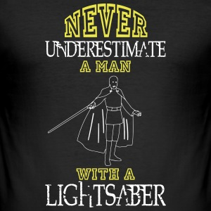 NEVER UNDERESTIMATE A MAN WITH A LIGHTSABER! T-Shirts - Men's Slim Fit T-Shirt