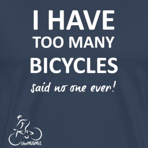 I Have too Many Bicycles (White Text) Premium T-Sh - Men's Premium T-Shirt