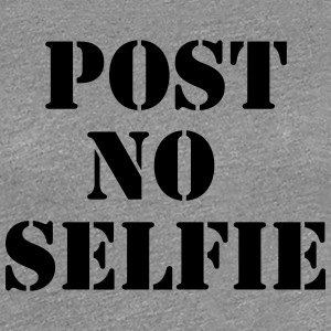 Post no Selfie T-shirts - Premium-T-shirt dam
