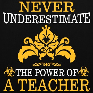 NEVER UNDERESTIMATE A TEACHER! Bags & Backpacks - Tote Bag