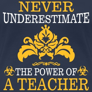 NEVER UNDERESTIMATE A TEACHER! T-Shirts - Women's Premium T-Shirt