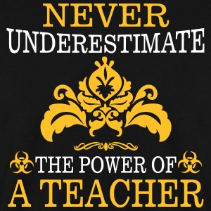 NEVER UNDERESTIMATE A TEACHER! Hoodies & Sweatshirts - Men's Sweatshirt