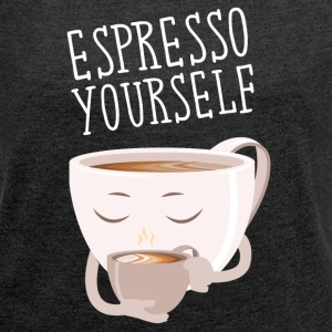 Espresso Yourself T-Shirts - Frauen T-Shirt mit gerollten Ärmeln