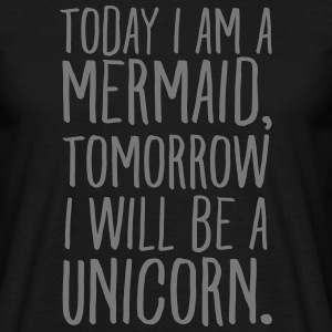 Today I Am A Mermaid, Tomorrow I Will Be A Unicorn T-Shirts - Männer T-Shirt