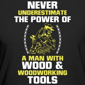 NEVER UNDERESTIMATE A MAN WHO WORKS WITH WOOD! T-Shirts - Women's Organic T-shirt