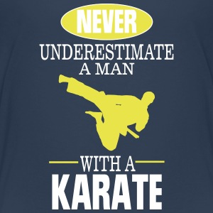 UNDERESTIMATE NEVER A MAN AND HIS KARATE! Shirts - Teenage Premium T-Shirt