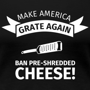 Make America Grate Again - Ban Pre-Shredded Cheese T-Shirts - Frauen Premium T-Shirt