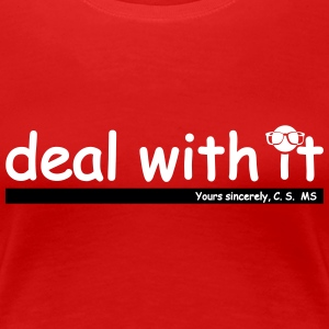 Deal with it! - Frauen Premium T-Shirt