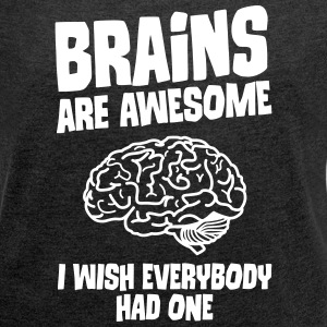 Brains Are Awesome - I Wish Everybody Had One T-Shirts - Frauen T-Shirt mit gerollten Ärmeln