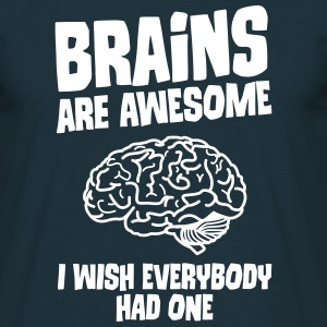 Brains Are Awesome - I Wish Everybody Had One T-Shirts - Men's T-Shirt