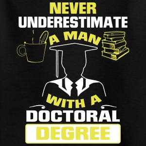 NEVER UNDERESTIMATE A MAN WITH A PHD! Shirts - Kids' T-Shirt