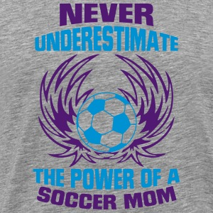 NEVER UNDERESTIMATE THE POWER OF A SOCCER MOM! T-Shirts - Men's Premium T-Shirt