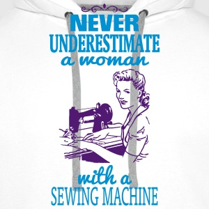 NEVER UNDERESTIMATE A WOMAN WITH A SEWING MACHINE! Hoodies & Sweatshirts - Men's Premium Hoodie