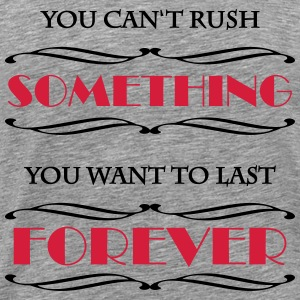You can't rush something T-Shirts - Men's Premium T-Shirt