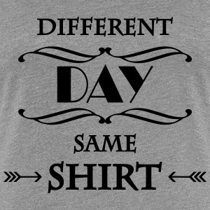 DIfferent day, same shirt T-Shirts - Women's Premium T-Shirt