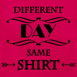 DIfferent day, same shirt T-shirts - Vrouwen T-shirt