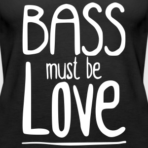 Bass must be Love Topit - Naisten premium hihaton toppi
