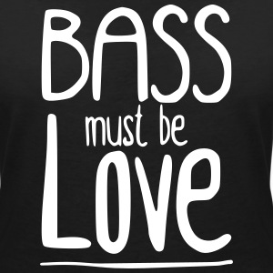 Bass must be Love T-shirts - Vrouwen T-shirt met V-hals