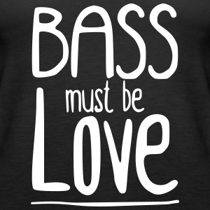 Bass must be Love Tops - Frauen Premium Tank Top