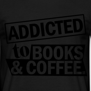addicted to books and coffee T-Shirts - Men's T-Shirt
