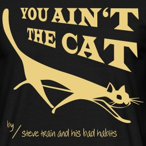 You Ain't The Cat (yell on black) - Männer T-Shirt