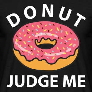 Donut Judge Me T-Shirts - Men's T-Shirt