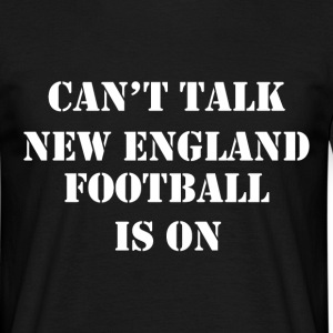 cant talk new england football T-Shirts - Men's T-Shirt