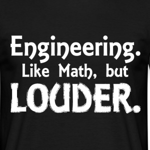 engineering louder T-Shirts - Men's T-Shirt