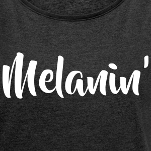 melanin T-Shirts - Women's T-shirt with rolled up sleeves