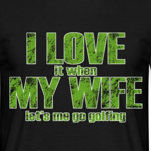 i love it when my wife lets me go fishing T-Shirts - Men's T-Shirt