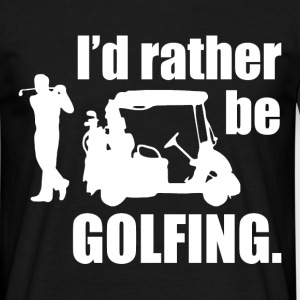 id rather be golfing T-Shirts - Men's T-Shirt