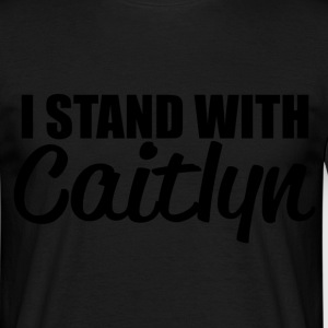 i stand with caitlyn T-Shirts - Men's T-Shirt