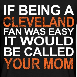 if being a cleveland fan T-Shirts - Men's T-Shirt