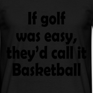 if golf was easy T-Shirts - Men's T-Shirt