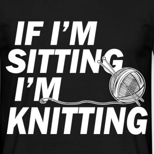 if im sitting im knitting T-Shirts - Men's T-Shirt