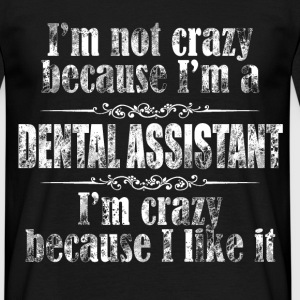 im not crazy dental assistant T-Shirts - Men's T-Shirt