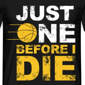 just one before i die T-Shirts - Men's T-Shirt