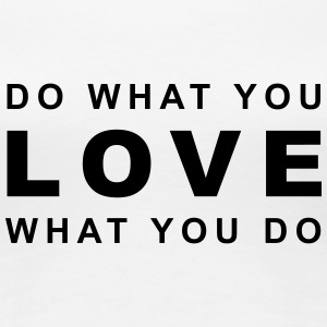 do what you LOVE what you do T-Shirts - Frauen Premium T-Shirt