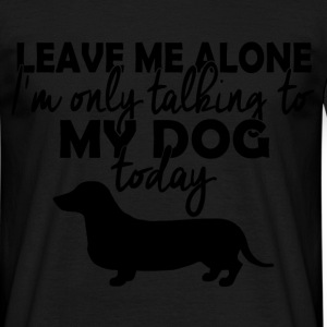leave me alone duchshund T-Shirts - Men's T-Shirt