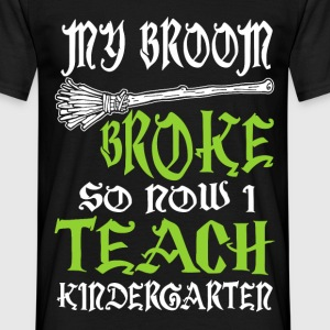 my broom broke T-Shirts - Men's T-Shirt