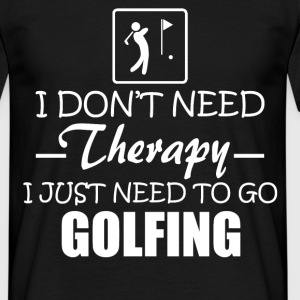 need to go golfing T-Shirts - Men's T-Shirt