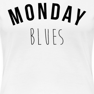 Monday Blues - T-shirt Premium Femme