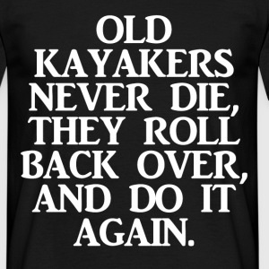 old kayakers never die T-Shirts - Men's T-Shirt