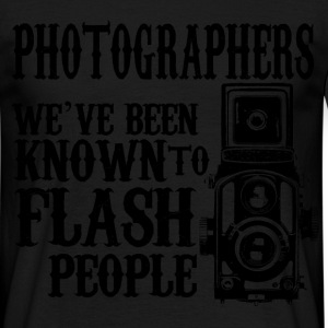 photogs weve been known to flash people T-Shirts - Men's T-Shirt