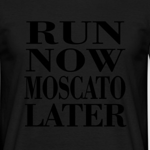 run now moscato later T-Shirts - Men's T-Shirt