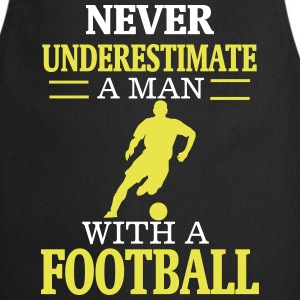 NEVER UNDERESTIMATE A MAN WITH HIS FOOTBALL!  Aprons - Cooking Apron