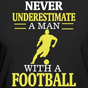 NEVER UNDERESTIMATE A MAN WITH HIS FOOTBALL! T-Shirts - Women's Organic T-shirt