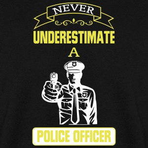 NEVER UNDERESTIMATE A COP! Hoodies & Sweatshirts - Men's Sweatshirt